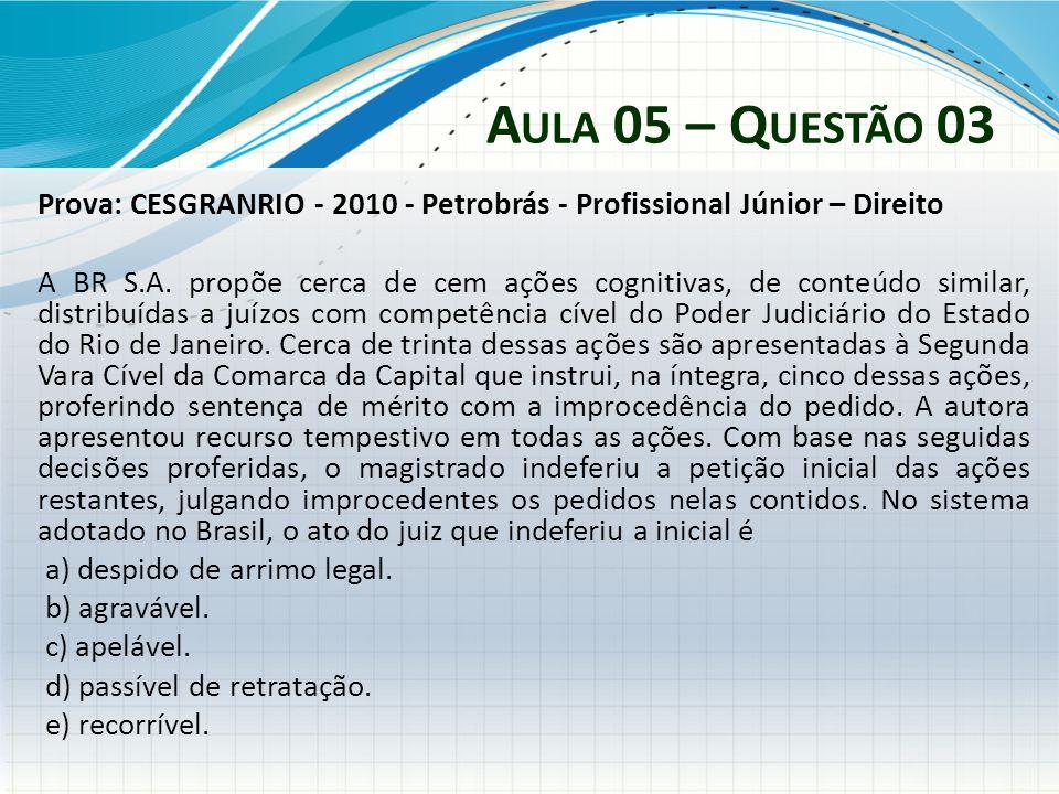 A ULA 05 – Q UESTÃO 03 Prova: CESGRANRIO - 2010 - Petrobrás - Profissional Júnior – Direito A BR S.A. propõe cerca de cem ações cognitivas, de conteúd