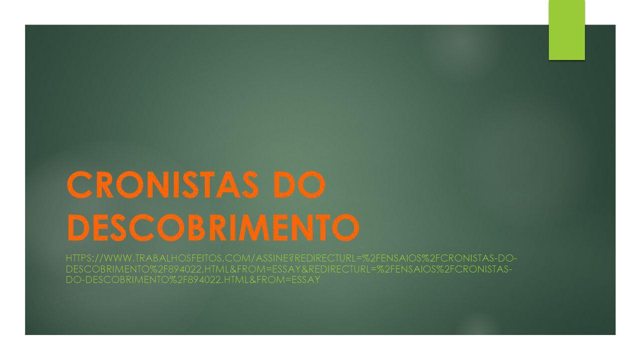 CRONISTAS DO DESCOBRIMENTO HTTPS://WWW.TRABALHOSFEITOS.COM/ASSINE?REDIRECTURL=%2FENSAIOS%2FCRONISTAS-DO- DESCOBRIMENTO%2F894022.HTML&FROM=ESSAY&REDIRE