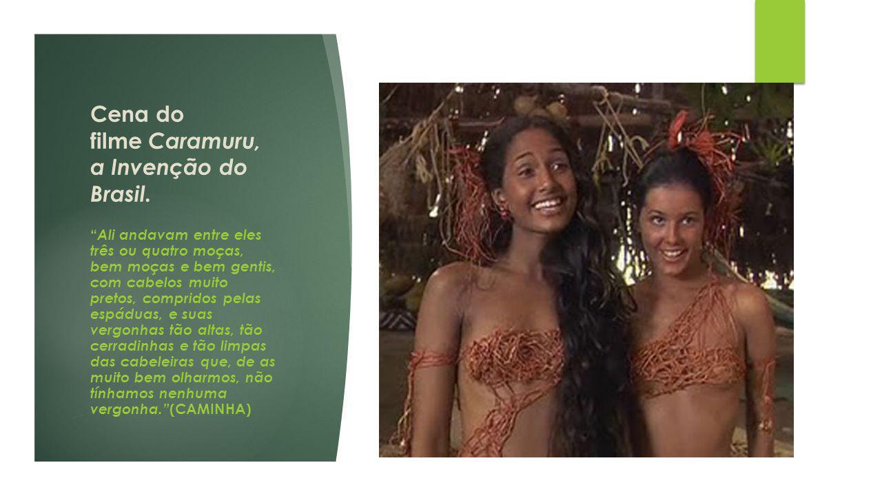 """Cena do filme Caramuru, a Invenção do Brasil. """" Ali andavam entre eles três ou quatro moças, bem moças e bem gentis, com cabelos muito pretos, comprid"""