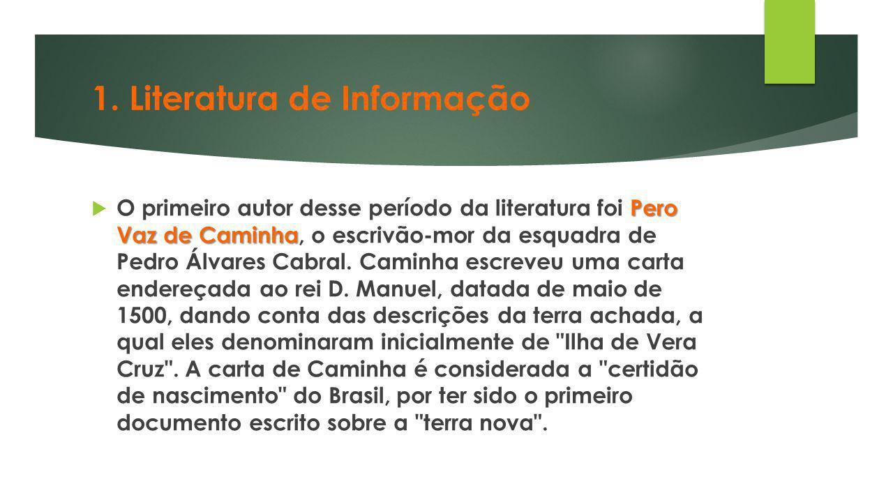 1. Literatura de Informação Pero Vaz de Caminha  O primeiro autor desse período da literatura foi Pero Vaz de Caminha, o escrivão-mor da esquadra de