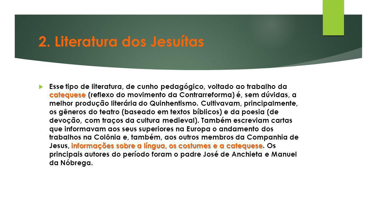 2. Literatura dos Jesuítas catequese informações sobre a língua, os costumes e a catequese  Esse tipo de literatura, de cunho pedagógico, voltado ao