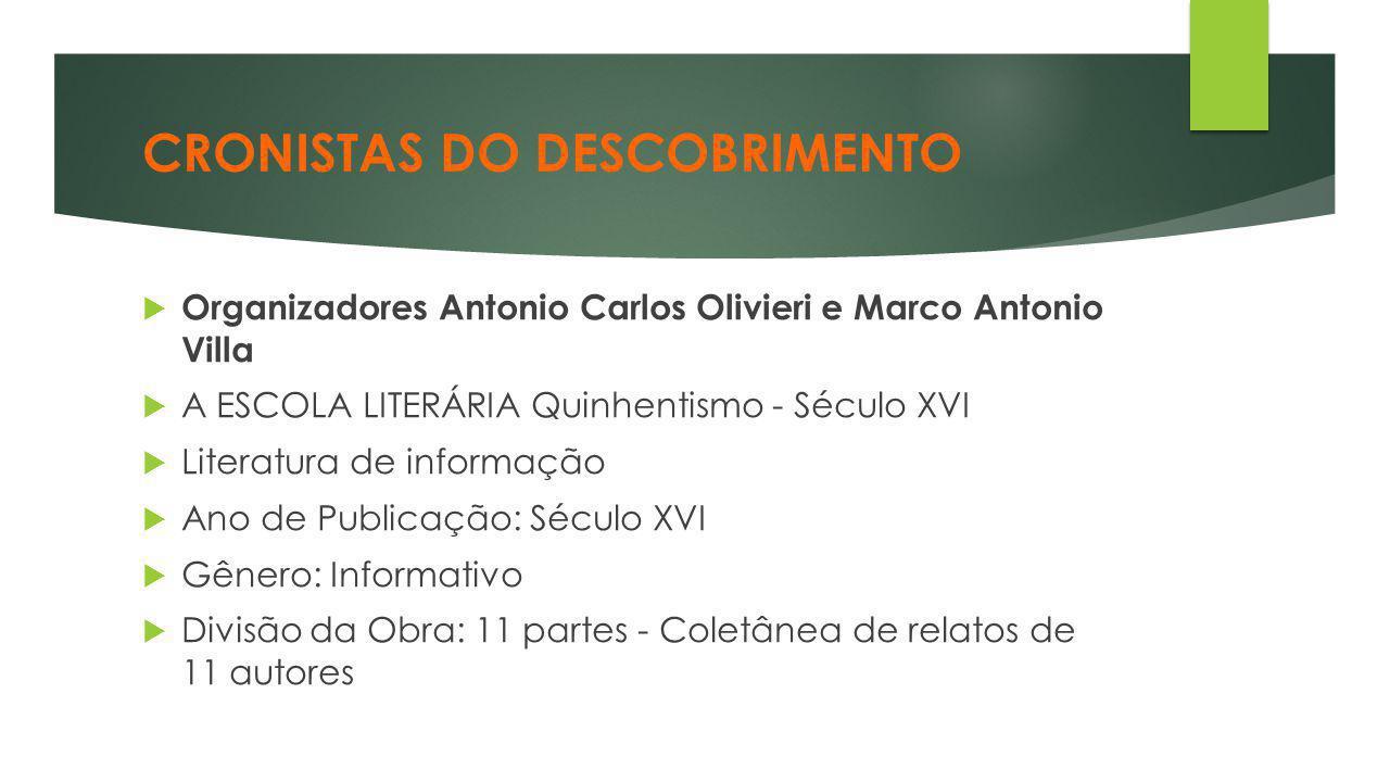 CRONISTAS DO DESCOBRIMENTO  Organizadores Antonio Carlos Olivieri e Marco Antonio Villa  A ESCOLA LITERÁRIA Quinhentismo - Século XVI  Literatura d