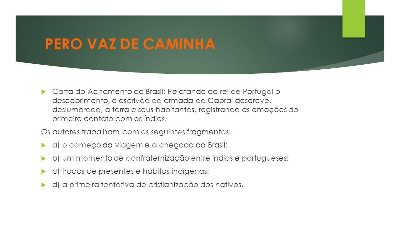 PERO VAZ DE CAMINHA  Carta do Achamento do Brasil: Relatando ao rei de Portugal o descobrimento, o escrivão da armada de Cabral descreve, deslumbrado