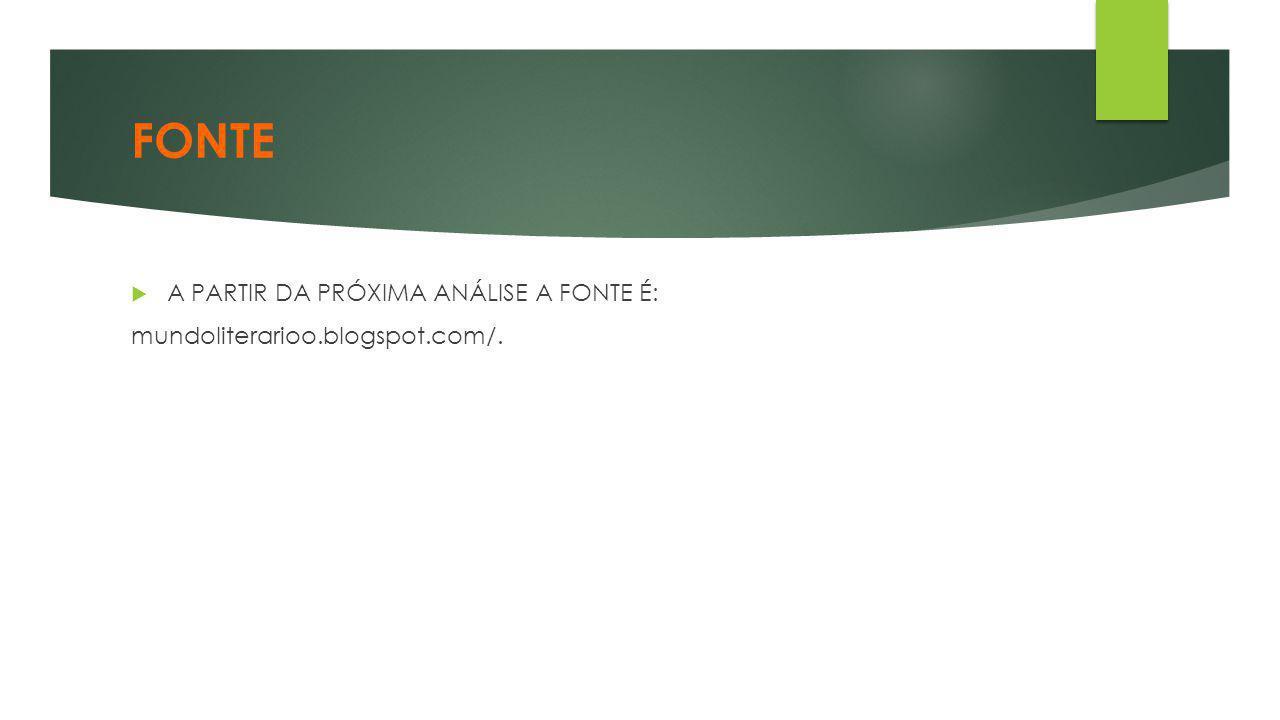 FONTE  A PARTIR DA PRÓXIMA ANÁLISE A FONTE É: mundoliterarioo.blogspot.com/.