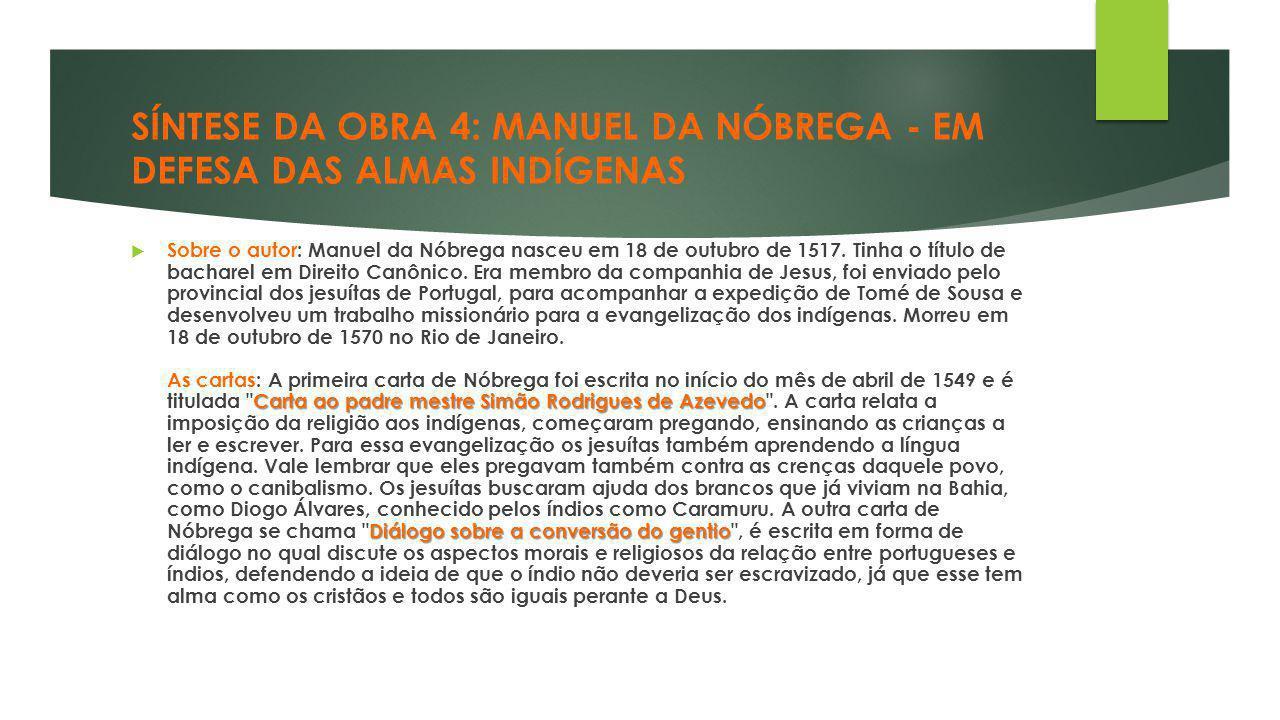 SÍNTESE DA OBRA 4: MANUEL DA NÓBREGA - EM DEFESA DAS ALMAS INDÍGENAS Carta ao padre mestre Simão Rodrigues de Azevedo Diálogo sobre a conversão do gen