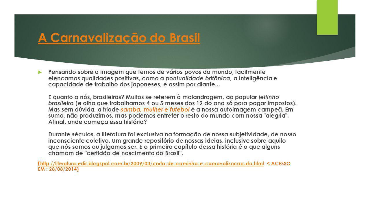 A Carnavalização do Brasil  Pensando sobre a imagem que temos de vários povos do mundo, facilmente elencamos qualidades positivas, como a pontualidad
