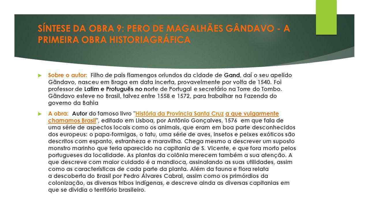 SÍNTESE DA OBRA 9: PERO DE MAGALHÃES GÂNDAVO - A PRIMEIRA OBRA HISTORIAGRÁFICA  Sobre o autor: Filho de pais flamengos oriundos da cidade de Gand, da