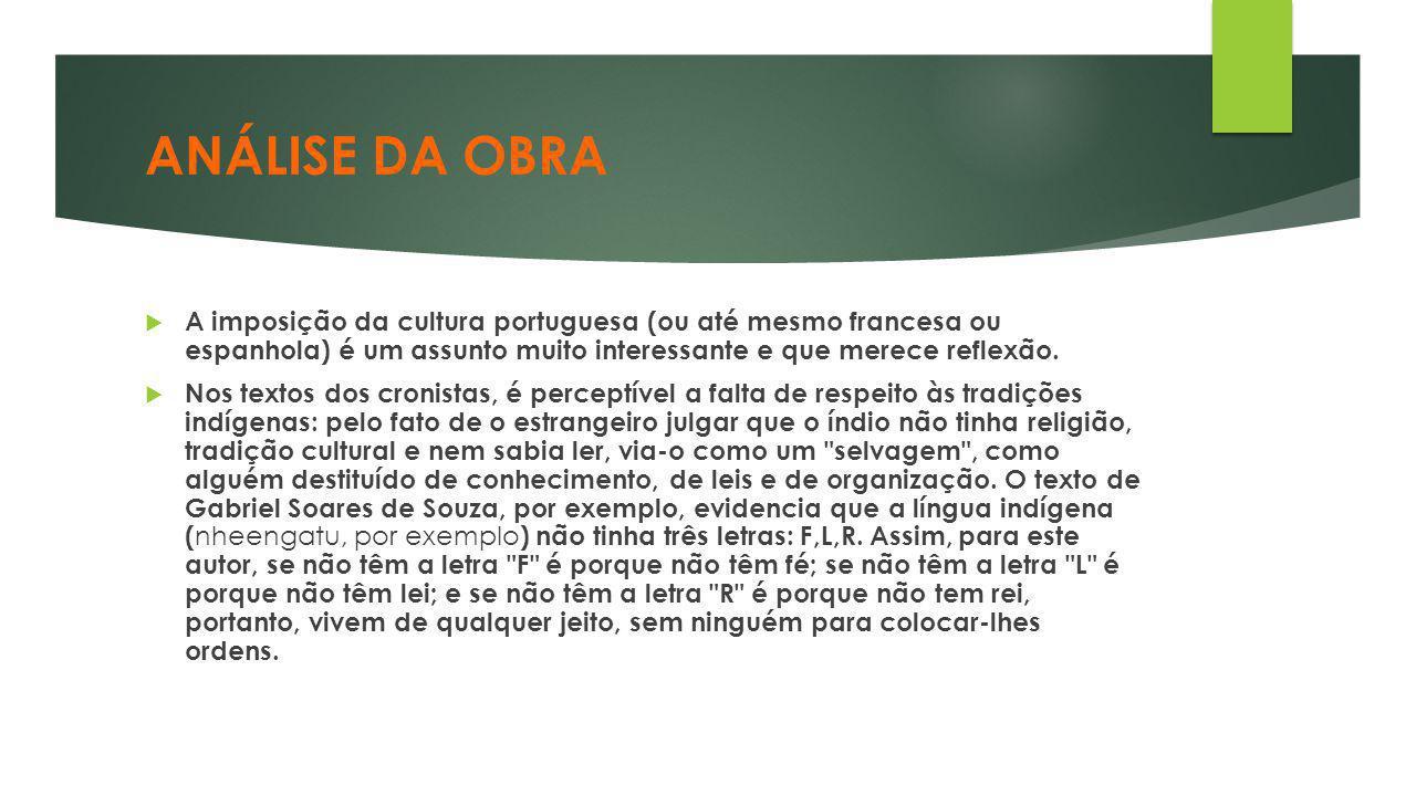 ANÁLISE DA OBRA  A imposição da cultura portuguesa (ou até mesmo francesa ou espanhola) é um assunto muito interessante e que merece reflexão.  Nos