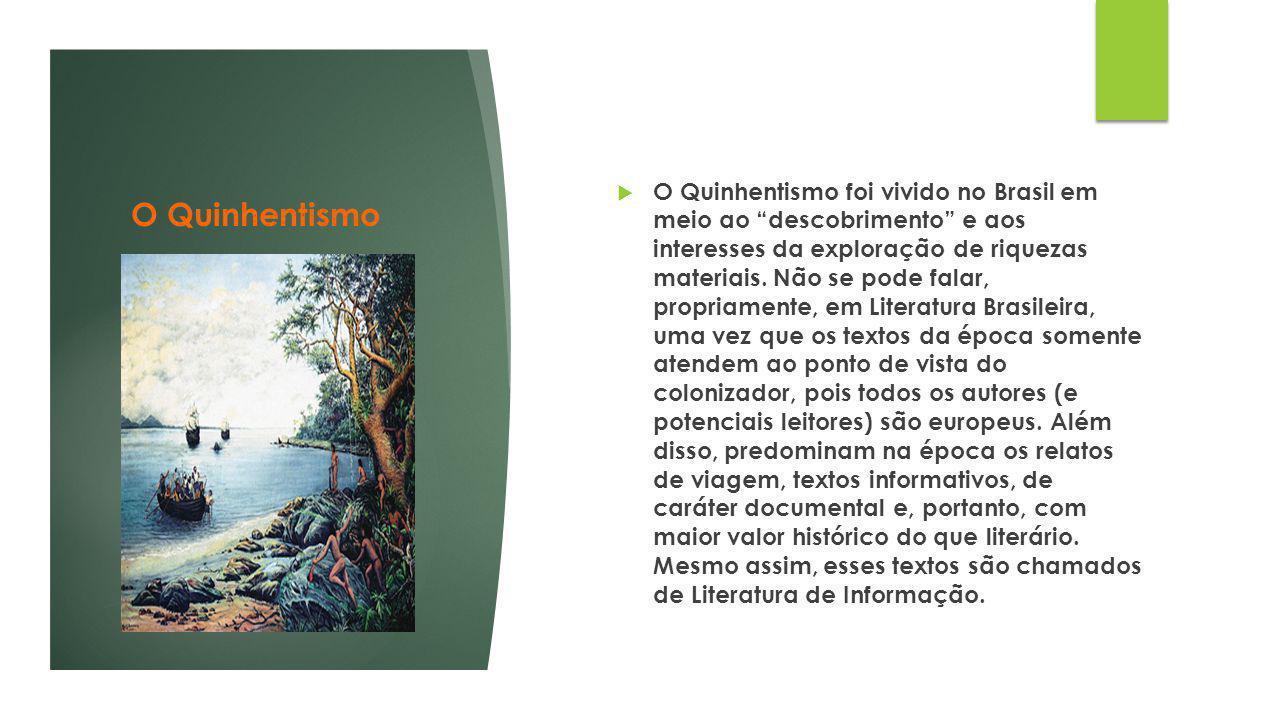 """O Quinhentismo  O Quinhentismo foi vivido no Brasil em meio ao """"descobrimento"""" e aos interesses da exploração de riquezas materiais. Não se pode fala"""