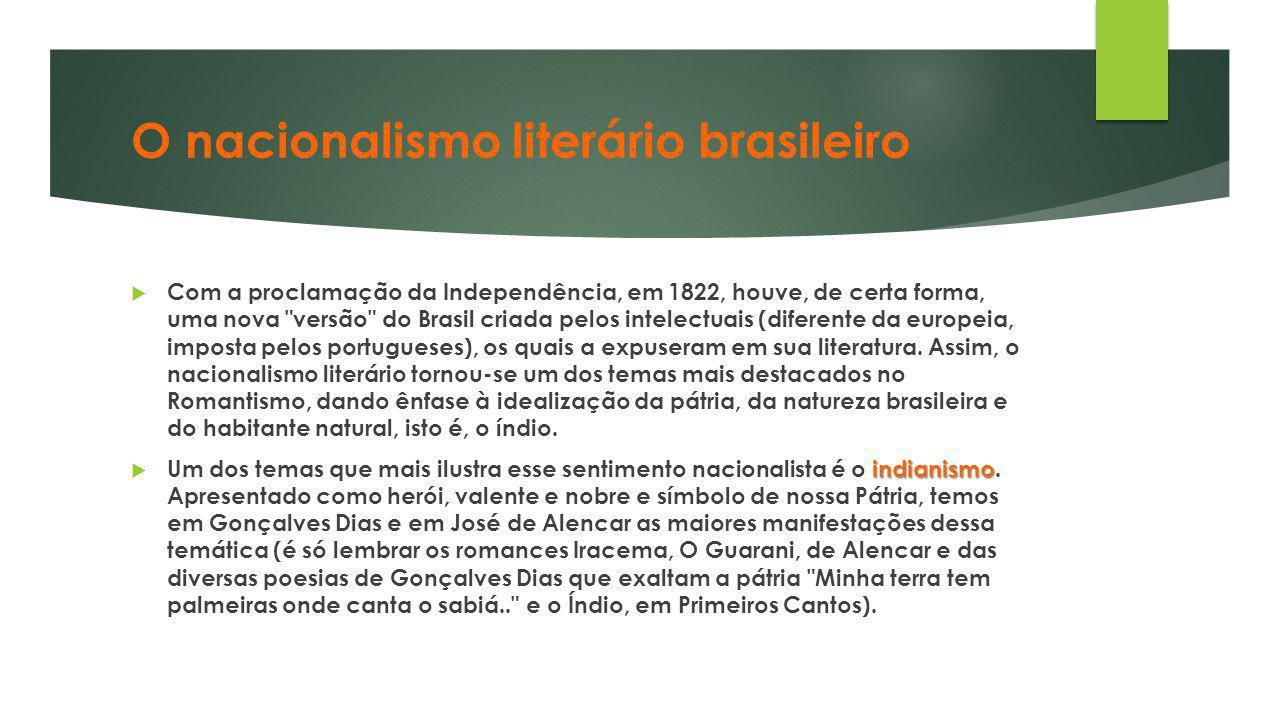O nacionalismo literário brasileiro  Com a proclamação da Independência, em 1822, houve, de certa forma, uma nova