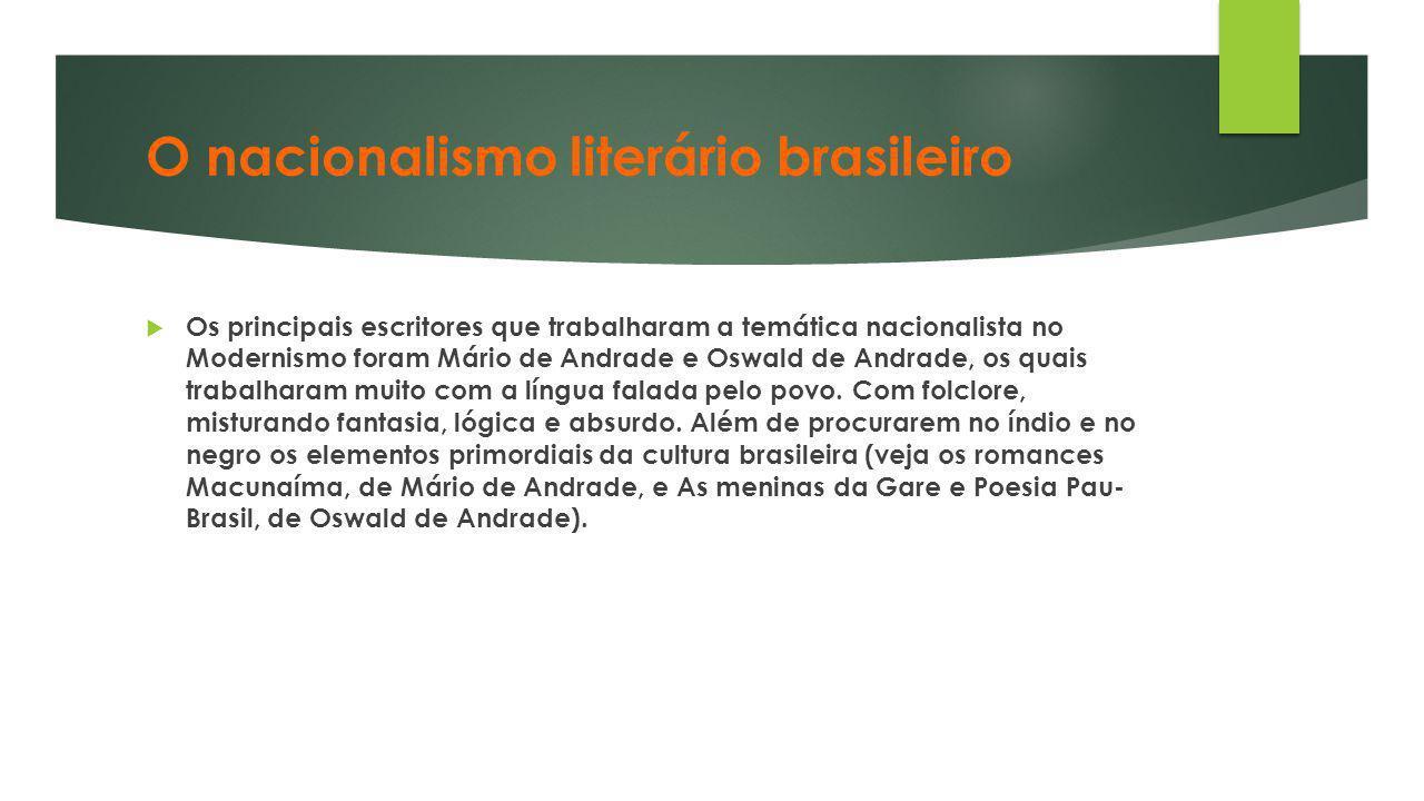 O nacionalismo literário brasileiro  Os principais escritores que trabalharam a temática nacionalista no Modernismo foram Mário de Andrade e Oswald d