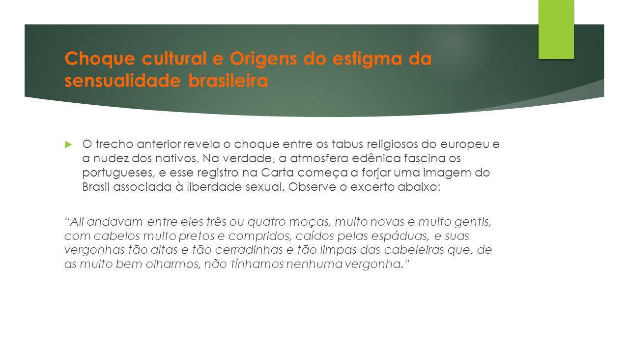 Choque cultural e Origens do estigma da sensualidade brasileira  O trecho anterior revela o choque entre os tabus religiosos do europeu e a nudez dos