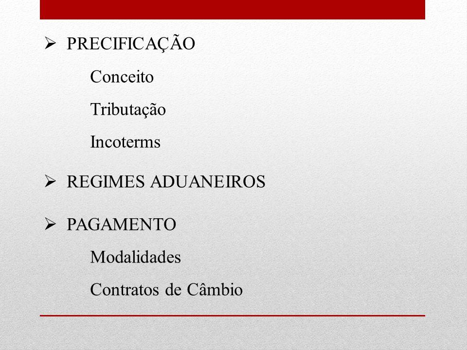 PREÇO + DESP COMERCIO EXTERIOR – IMPOSTOS = EXW EXW + FRETE INTERNO + DESP ADUANEIRAS = FOB/FCA FOB/FCA + FRETE EXTERNO + SEGURO = CIF CIF + IMP IMPORTAÇÃO* + DESPESAS ADUANEIRAS + FRETE DESTINO* = DDP