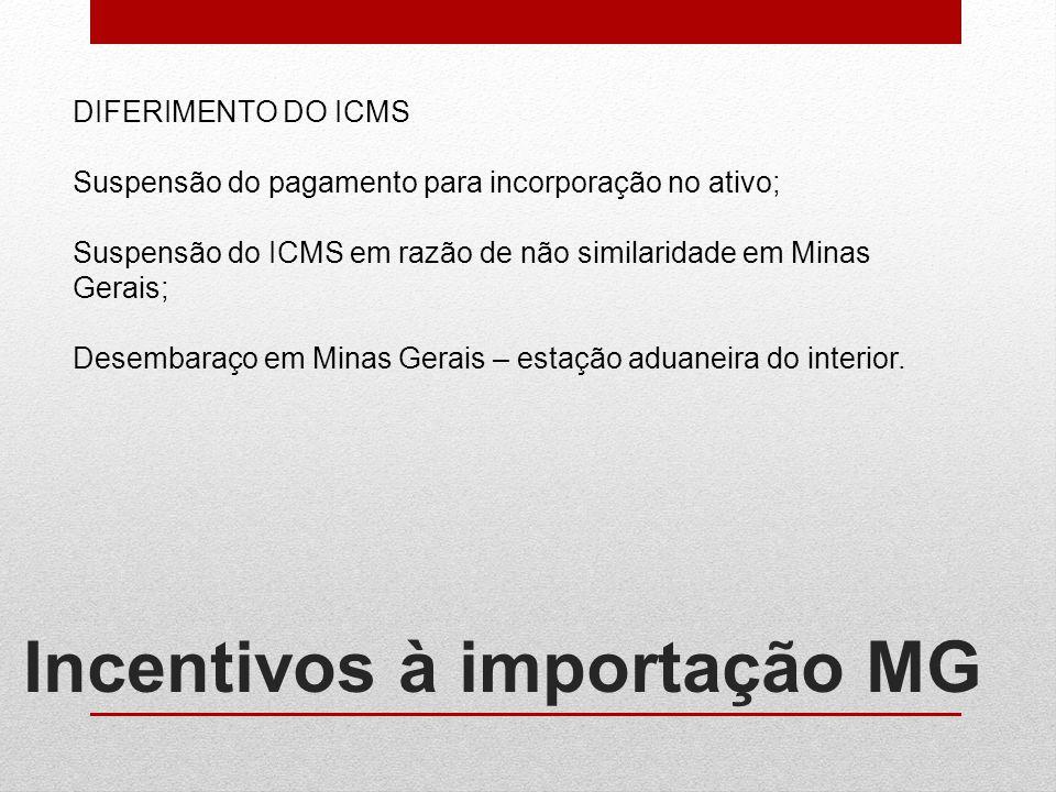Incentivos à importação MG DIFERIMENTO DO ICMS Suspensão do pagamento para incorporação no ativo; Suspensão do ICMS em razão de não similaridade em Mi