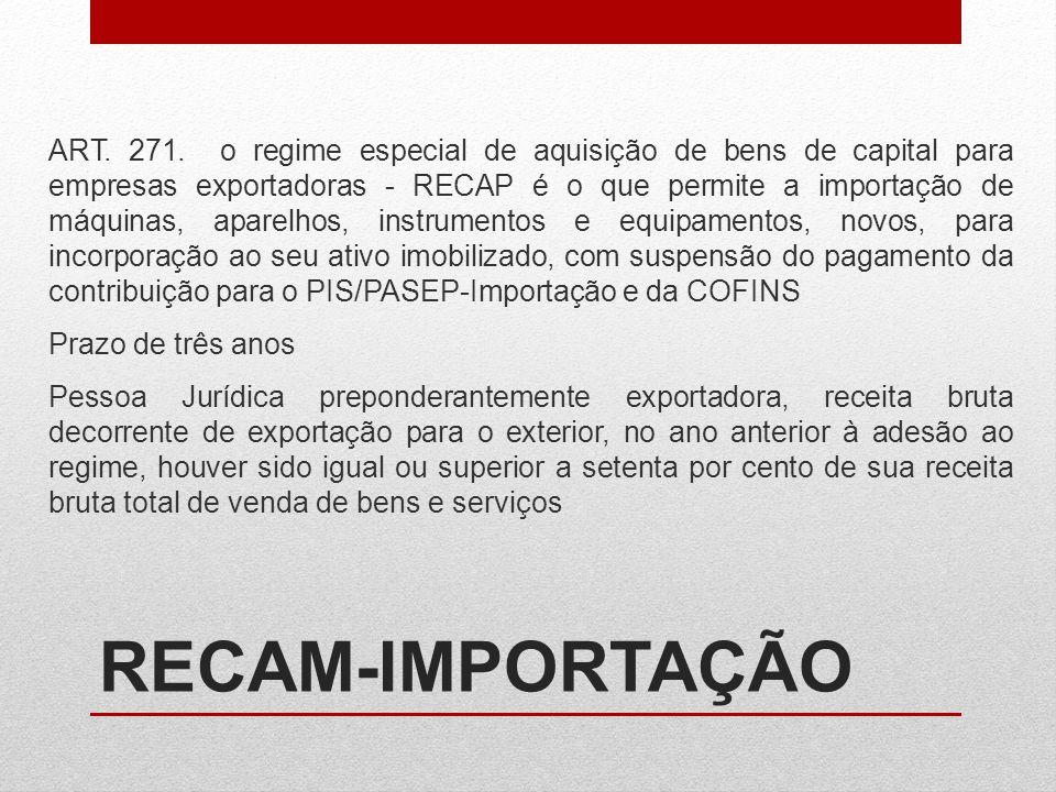 ART. 271. o regime especial de aquisição de bens de capital para empresas exportadoras - RECAP é o que permite a importação de máquinas, aparelhos, in