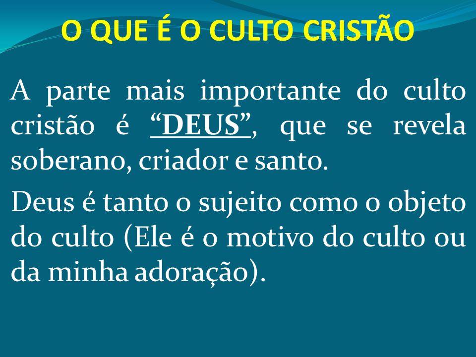 """A parte mais importante do culto cristão é """"DEUS"""", que se revela soberano, criador e santo. Deus é tanto o sujeito como o objeto do culto (Ele é o mot"""