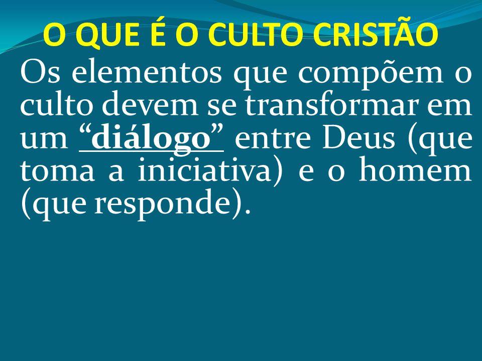 """Os elementos que compõem o culto devem se transformar em um """"diálogo"""" entre Deus (que toma a iniciativa) e o homem (que responde)."""