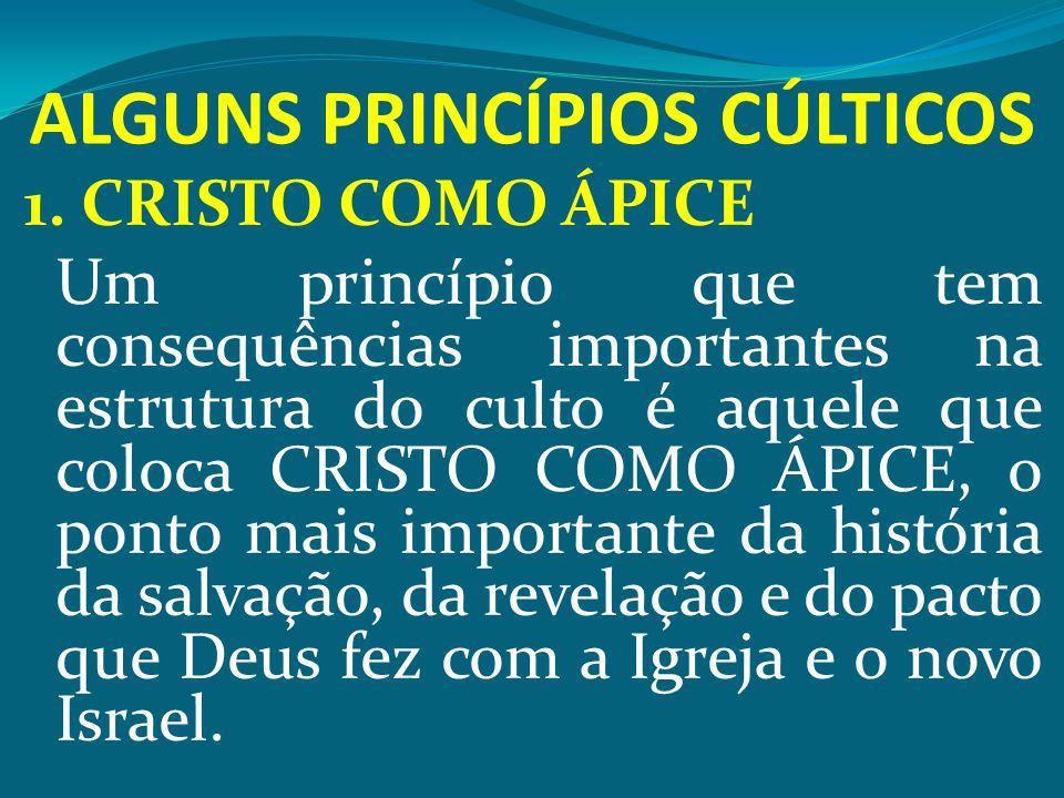 ALGUNS PRINCÍPIOS CÚLTICOS 1. CRISTO COMO ÁPICE Um princípio que tem consequências importantes na estrutura do culto é aquele que coloca CRISTO COMO Á