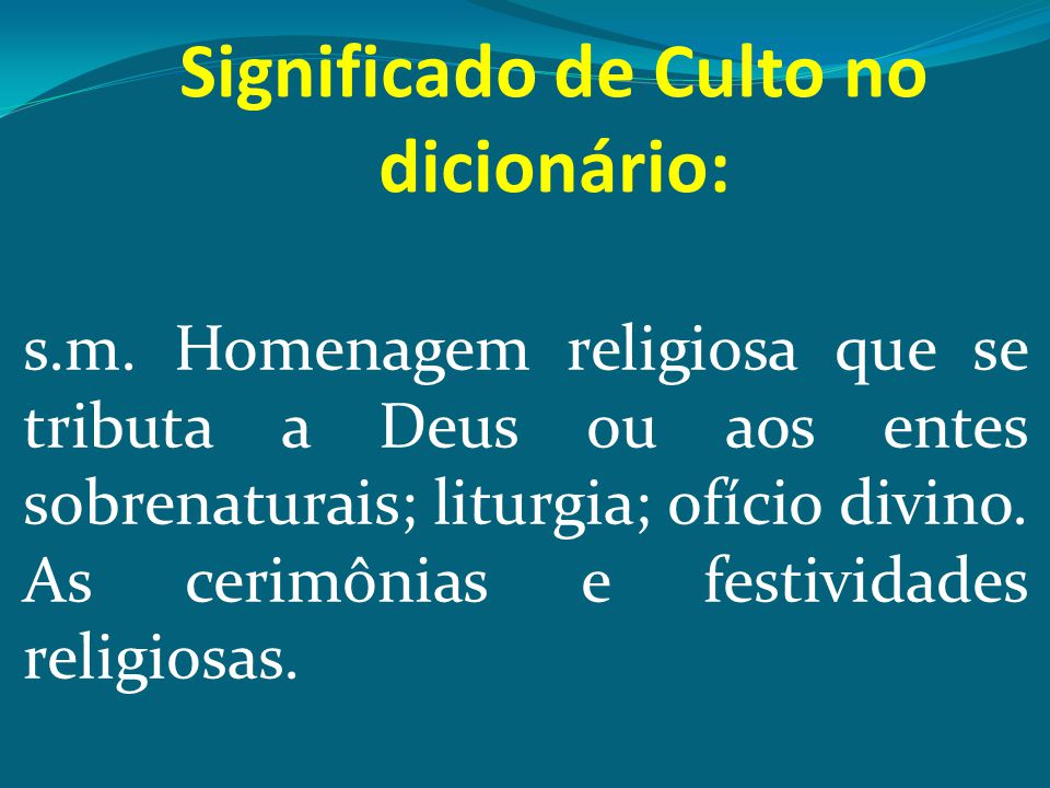 CULTO CRISTÃO O culto tem sido considerado, pela maioria dos cristãos, como o ato central de identidade cristã através da história.