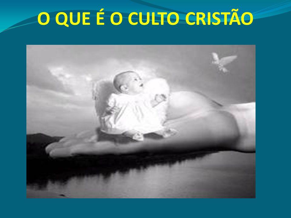 O QUE É O CULTO CRISTÃO