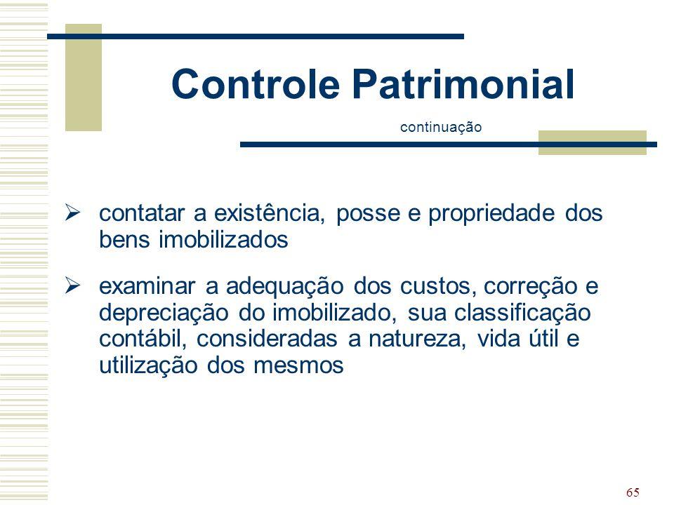 65 Controle Patrimonial continuação  contatar a existência, posse e propriedade dos bens imobilizados  examinar a adequação dos custos, correção e d