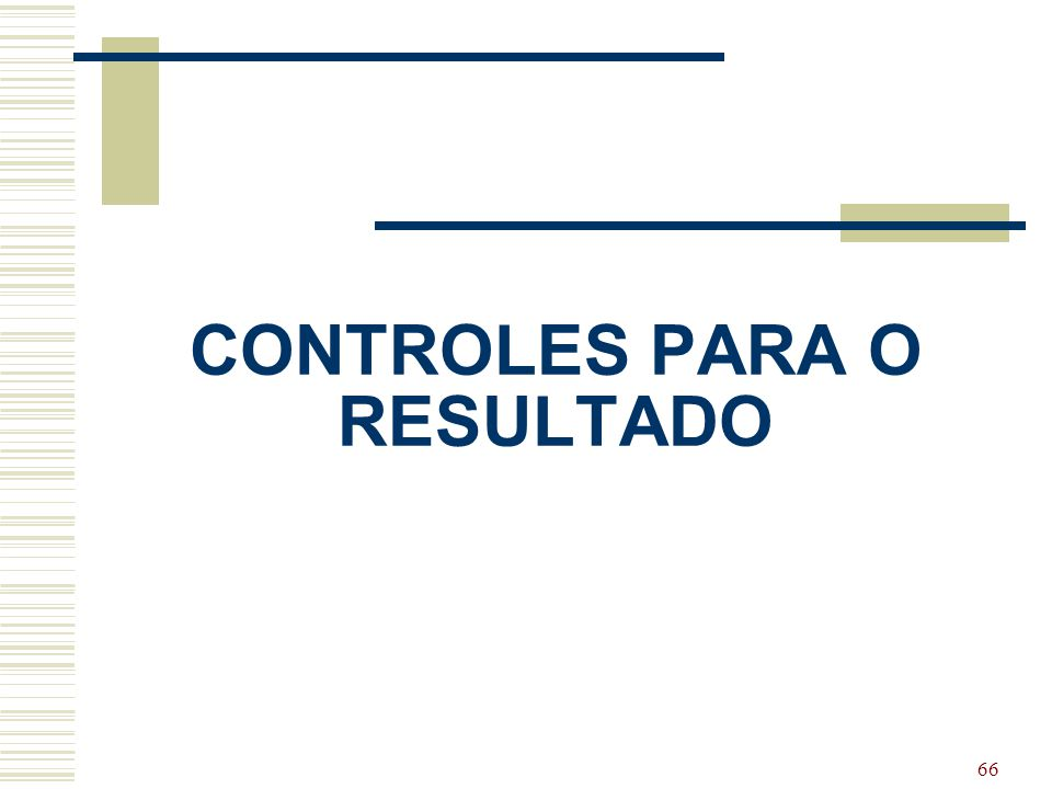 66 CONTROLES PARA O RESULTADO