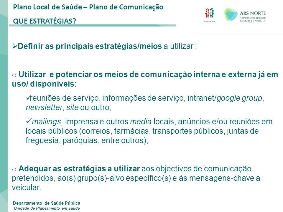 Plano Local de Saúde – Plano de Comunicação QUE ESTRATÉGIAS?  Definir as principais estratégias/meios a utilizar : o Utilizar e potenciar os meios de