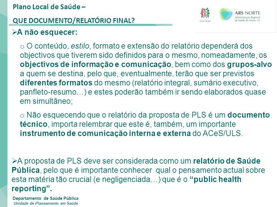 Plano Local de Saúde – QUE DOCUMENTO/RELATÓRIO FINAL?  A não esquecer: o O conteúdo, estilo, formato e extensão do relatório dependerá dos objectivos