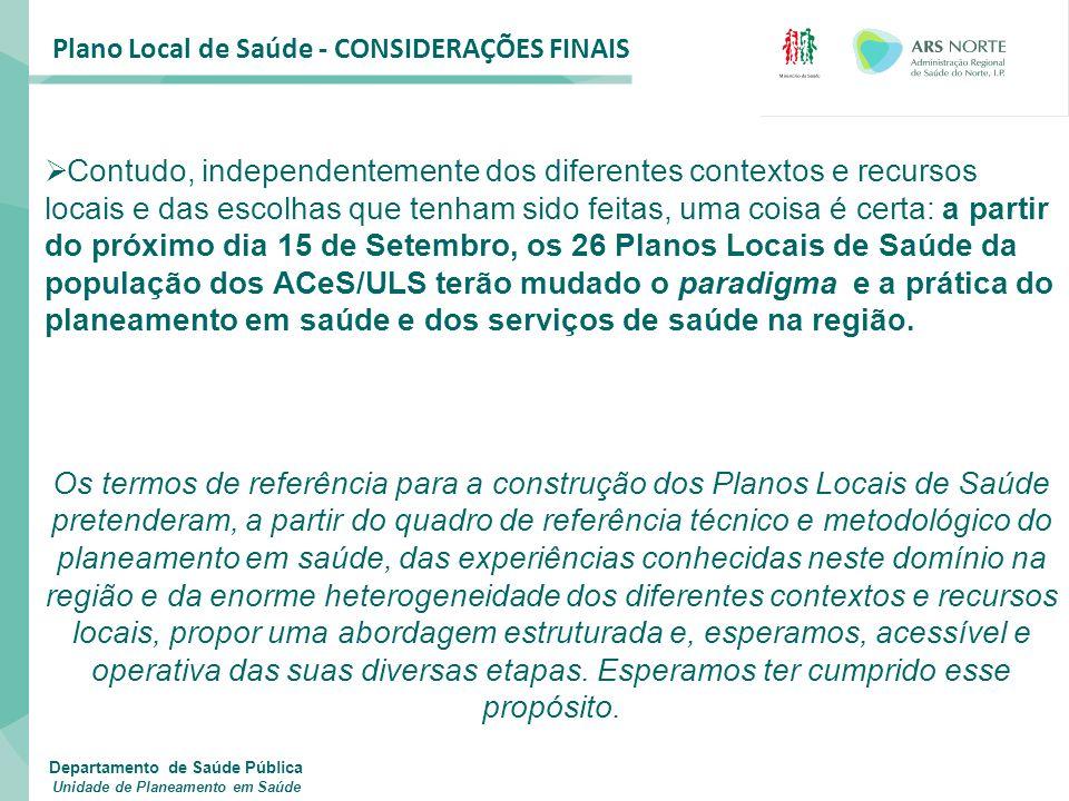 Plano Local de Saúde - CONSIDERAÇÕES FINAIS  Contudo, independentemente dos diferentes contextos e recursos locais e das escolhas que tenham sido fei