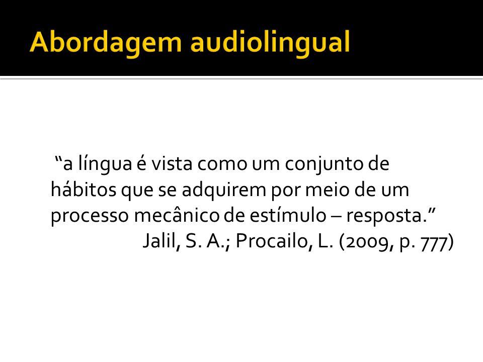 """""""a língua é vista como um conjunto de hábitos que se adquirem por meio de um processo mecânico de estímulo – resposta."""" Jalil, S. A.; Procailo, L. (20"""