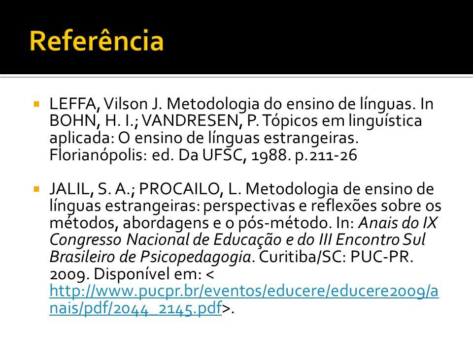  LEFFA, Vilson J. Metodologia do ensino de línguas. In BOHN, H. I.; VANDRESEN, P. Tópicos em linguística aplicada: O ensino de línguas estrangeiras.