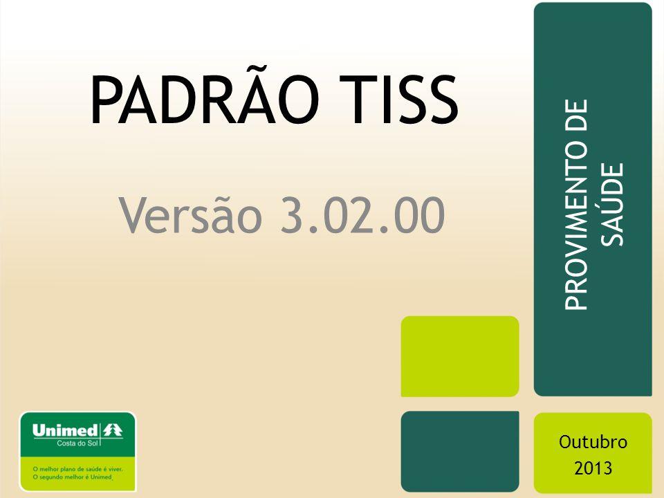 PADRÃO TISS Versão 3.02.00 PROVIMENTO DE SAÚDE Outubro 2013