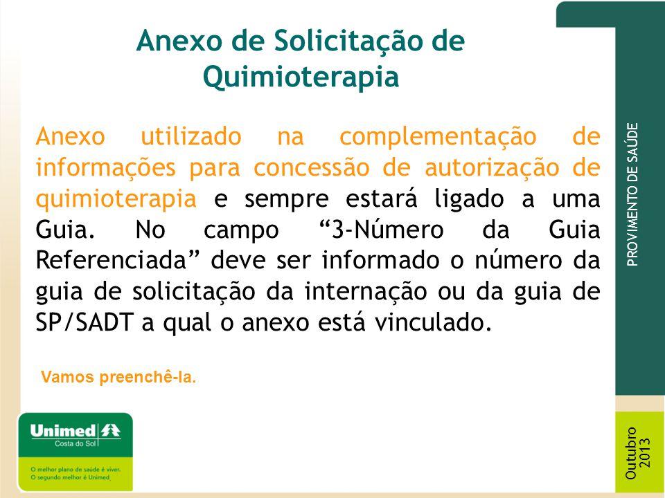 PROVIMENTO DE SAÚDE Outubro 2013 Anexo de Solicitação de Quimioterapia Anexo utilizado na complementação de informações para concessão de autorização