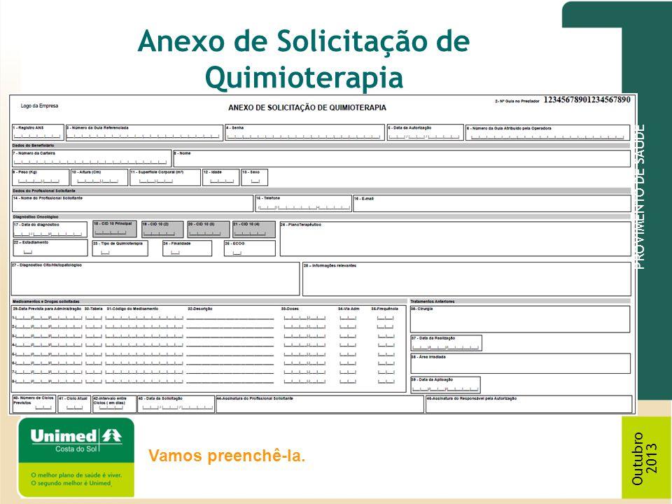 PROVIMENTO DE SAÚDE Outubro 2013 Anexo de Solicitação de Quimioterapia Vamos preenchê-la.