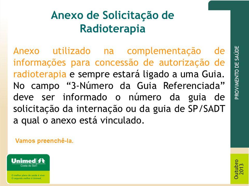 PROVIMENTO DE SAÚDE Outubro 2013 Anexo de Solicitação de Radioterapia Anexo utilizado na complementação de informações para concessão de autorização d