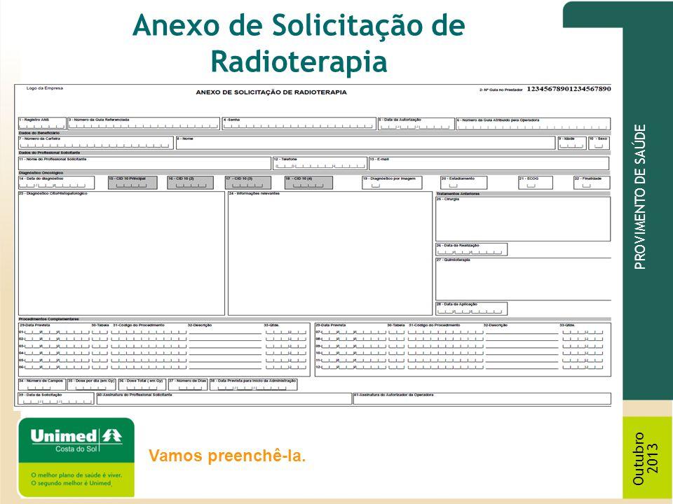 PROVIMENTO DE SAÚDE Outubro 2013 Anexo de Solicitação de Radioterapia Vamos preenchê-la.