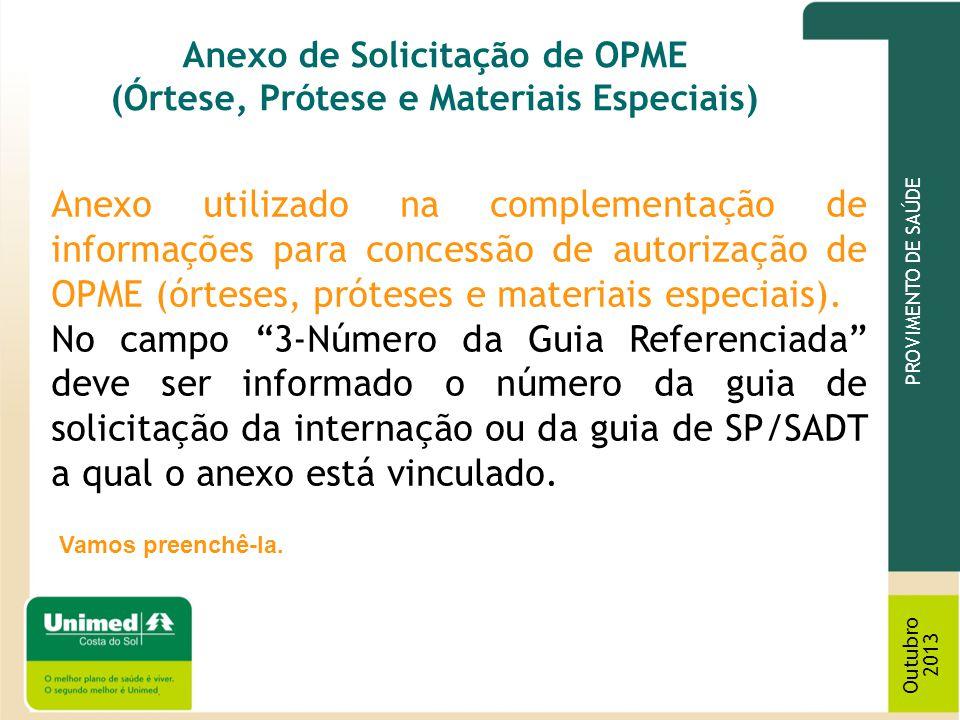PROVIMENTO DE SAÚDE Outubro 2013 Anexo de Solicitação de OPME (Órtese, Prótese e Materiais Especiais) Anexo utilizado na complementação de informações