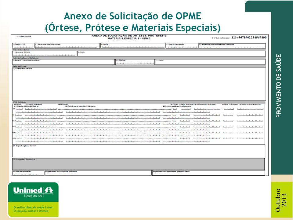 PROVIMENTO DE SAÚDE Outubro 2013 Anexo de Solicitação de OPME (Órtese, Prótese e Materiais Especiais) Vamos preenchê-la.