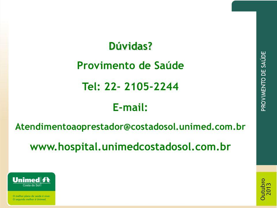 PROVIMENTO DE SAÚDE Outubro 2013 Dúvidas? Dúvidas? Provimento de Saúde Tel: 22- 2105-2244 E-mail: Atendimentoaoprestador@costadosol.unimed.com.br www.