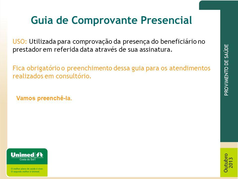 PROVIMENTO DE SAÚDE Outubro 2013 Guia de Comprovante Presencial USO: Utilizada para comprovação da presença do beneficiário no prestador em referida d
