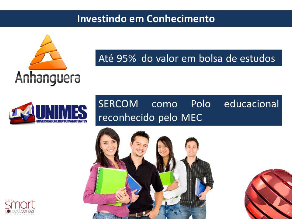 Investindo em Conhecimento Até 95% do valor em bolsa de estudos SERCOM como Polo educacional reconhecido pelo MEC
