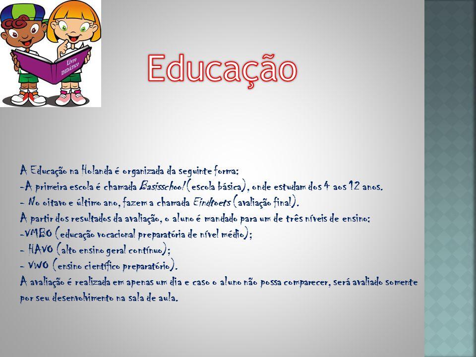 A Educação na Holanda é organizada da seguinte forma: -A primeira escola é chamada Basisschool (escola básica), onde estudam dos 4 aos 12 anos.