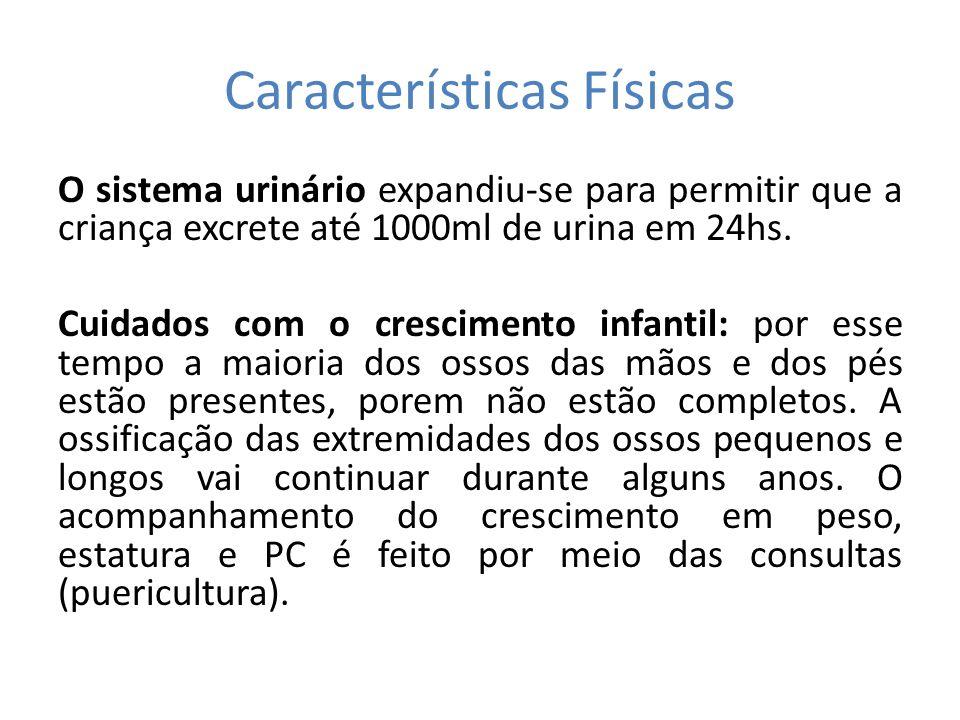Características Físicas O sistema urinário expandiu-se para permitir que a criança excrete até 1000ml de urina em 24hs. Cuidados com o crescimento inf