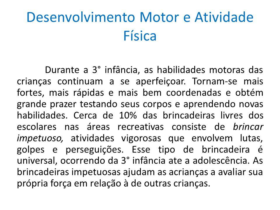Desenvolvimento Motor e Atividade Física Durante a 3° infância, as habilidades motoras das crianças continuam a se aperfeiçoar. Tornam-se mais fortes,