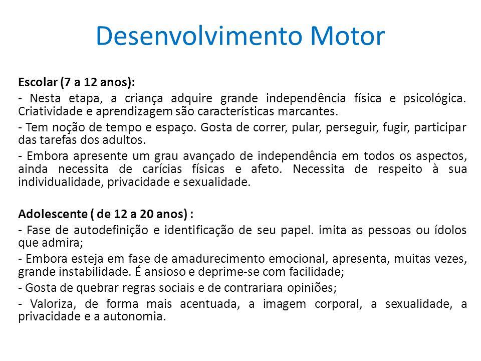 Desenvolvimento Motor Escolar (7 a 12 anos): - Nesta etapa, a criança adquire grande independência física e psicológica. Criatividade e aprendizagem s