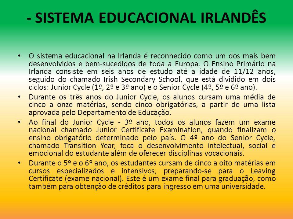 - SISTEMA EDUCACIONAL IRLANDÊS O sistema educacional na Irlanda é reconhecido como um dos mais bem desenvolvidos e bem-sucedidos de toda a Europa. O E