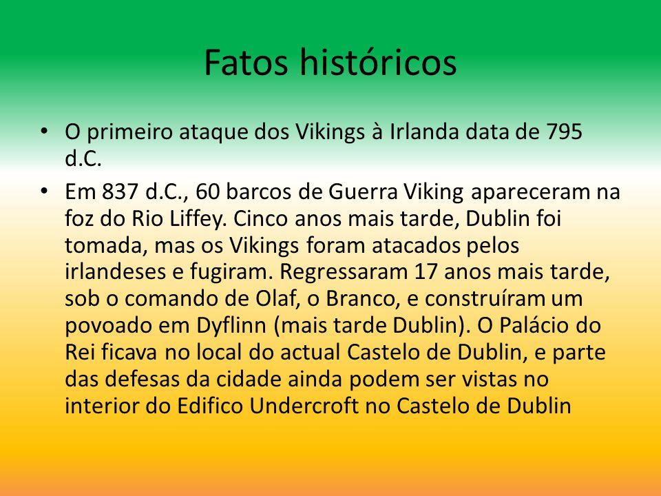 Fatos históricos O primeiro ataque dos Vikings à Irlanda data de 795 d.C. Em 837 d.C., 60 barcos de Guerra Viking apareceram na foz do Rio Liffey. Cin
