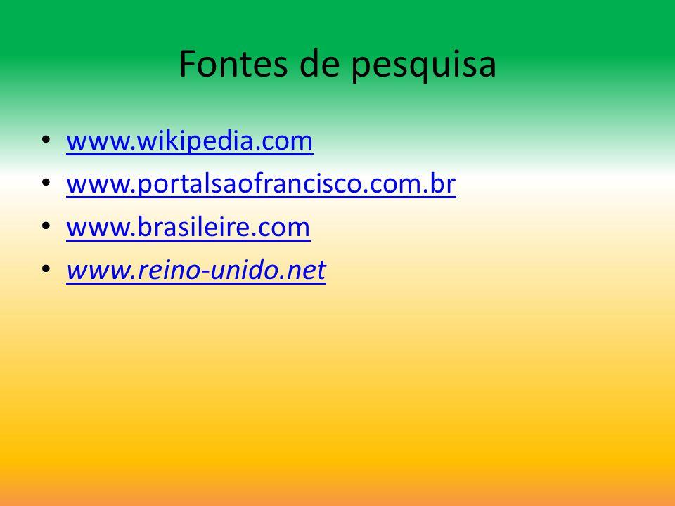 Fontes de pesquisa www.wikipedia.com www.portalsaofrancisco.com.br www.brasileire.com www.reino-unido.net