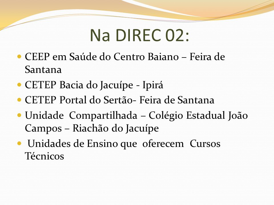 Na DIREC 02: CEEP em Saúde do Centro Baiano – Feira de Santana CETEP Bacia do Jacuípe - Ipirá CETEP Portal do Sertão- Feira de Santana Unidade Compart