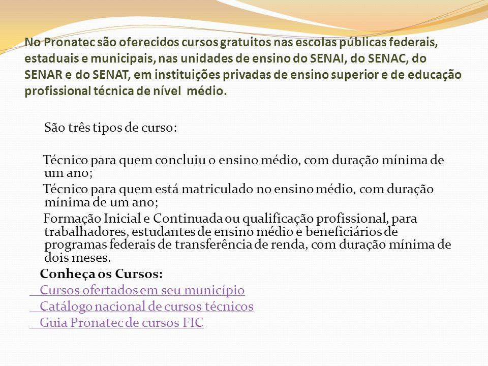 No Pronatec são oferecidos cursos gratuitos nas escolas públicas federais, estaduais e municipais, nas unidades de ensino do SENAI, do SENAC, do SENAR